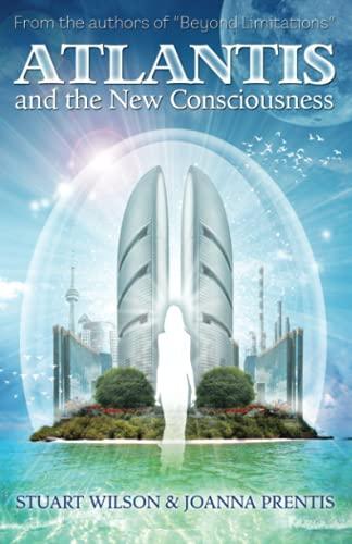 Atlantis & the New Consciousness: Wilson, Stewart; Prentis, Joanna