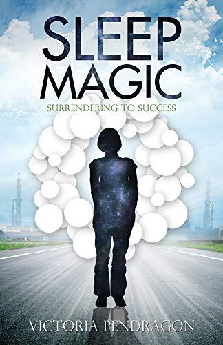 Sleep Magic: Surrendering to Success: Pendragon, Victoria