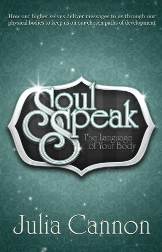 Soul Speak: The Language of Your Body: Cannon, Julia