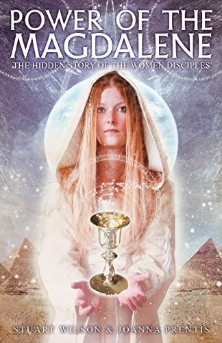 Power of the Magdalene: The Hidden Story of the Women Disciples: Wilson, Stuart; Prentis, Joanna