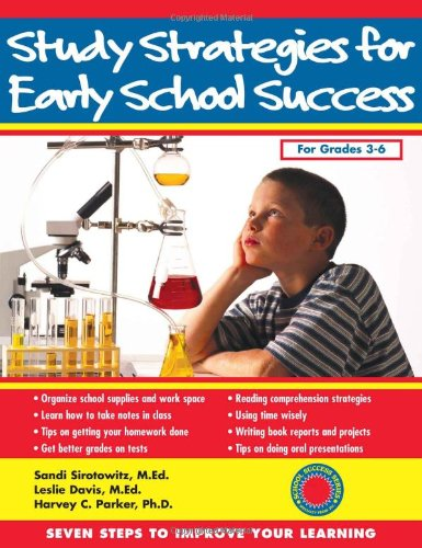 Study Strategies for Early School Success: Seven Steps to Improve Your Learning (Seven Steps Family Guides) (1886941556) by Sandi Sirotowitz MEd; Leslie Davis MEd; Harvey C. Parker PhD