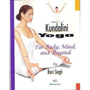 Yoga Kundalini, For Body, Mind, and Beyond: Singh, Ravi