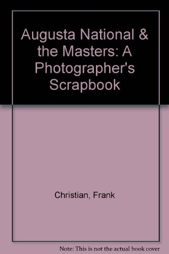 9781886947030: Augusta National & the Masters: A Photographer's Scrapbook