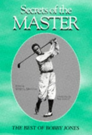 Secrets of the Master: The Best of Bobby Jones (1886947074) by Robert Tyre Jones; Bobby Jones