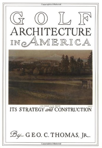 Golf architecture in America : its strategy: Thomas, Geo. C.