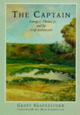 The Captain: George C. Thomas Jr. and His Golf  Architecture: Shackelford, Geoff