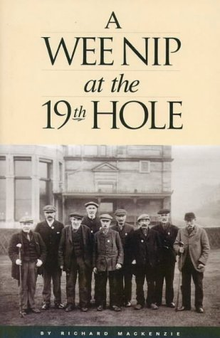 A WEE NIP AT THE 19TH HOLE: A History of the St. Andrews Caddie.: Mackenzie, Richard.