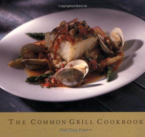 The Common Grill Cookbook: Common, Craig
