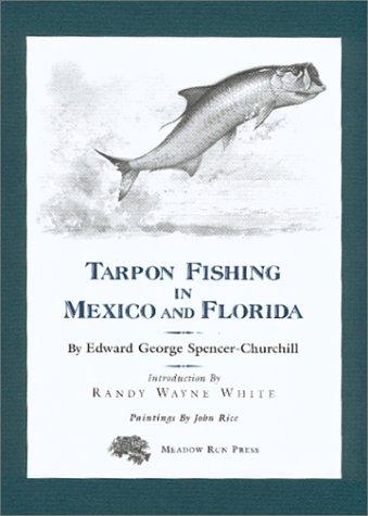 Tarpon Fishing in Mexico and Florida: Spencer-Churchill, Edward G.