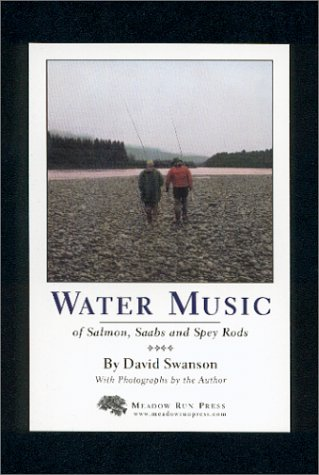 WATER MUSIC: OF SALMON, SAABS AND SPEY: Swanson (David).