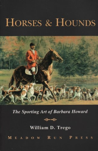 Horses and Hounds: The Sporting Art of: William D. Trego;