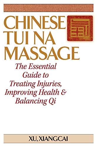 9781886969049: Chinese Tui Na Massage: The Essential Guide to Treating Injuries, Improving Health & Balancing Qi