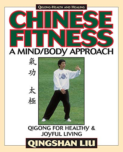 Chinese Fitness: A Mind/Body Approach-Qigong for Healthy and Joyful Living (Qigong - health &...