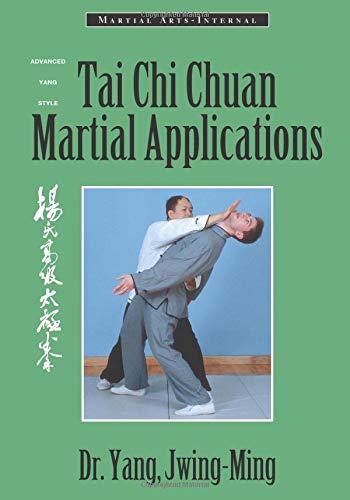 Tai Chi Chuan Martial Applications: Advanced Yang Style Tai Chi Chaun (Paperback): Jwing-Ming Yang