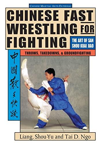 Chinese Fast Wrestling for Fighting: The Art of San Shou Kuai Jiao Throws, Takedowns, & ...