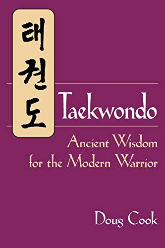 Taekwondo: Ancient Wisdom for the Modern Warrior: Doug Cook