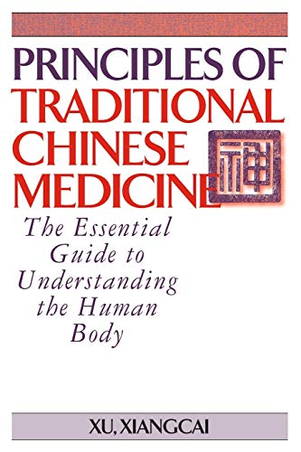 Principles of Traditional Chinese Medicine: The Essential Guide to Understanding the Human Body: Xu...