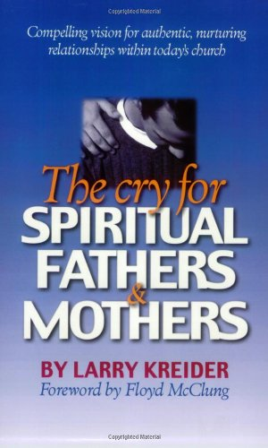 9781886973428: The Cry for Spiritual Fathers & Mothers: Compelling Vision for Authentic, Nurturing Relationships Within Today's Church