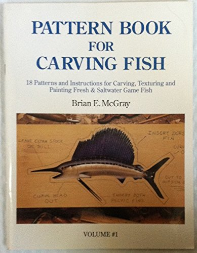 Pattern Book for Carving Fish: 18 Patterns and Instructions for Carving, Texturing and Painting ...