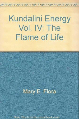 Kundalini Energy: The Flame of Life (Book IV): Flora, Mary Ellen