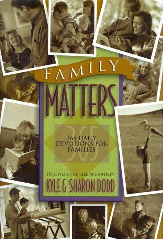Family Matters: 365 Daily Devotions for Families: Dodd, Kyle, Dodd,