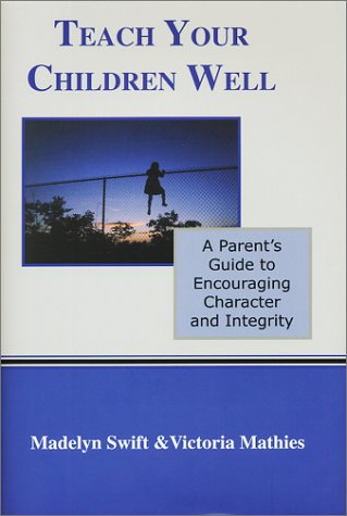 Teach Your Children Well: A Parent's Guide to Encouraging Character and Integrity (Essentials ...