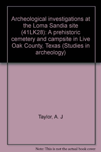 9781887072083: Archeological investigations at the Loma Sandia site (41LK28): A prehistoric cemetery and campsite in Live Oak County, Texas (Studies in archeology)