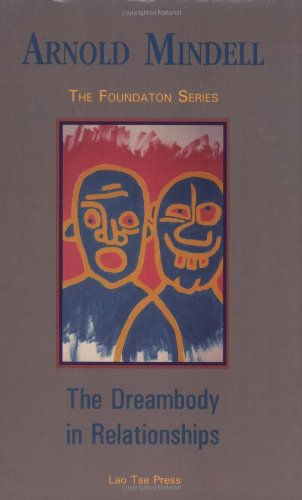 9781887078672: Dreambody in Relationships (Mindell, Arnold, Foundation Series.)