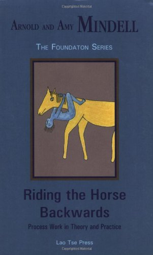 9781887078689: Riding the Horse Backwards: Process Work in Theory and Practice (Foundation series)