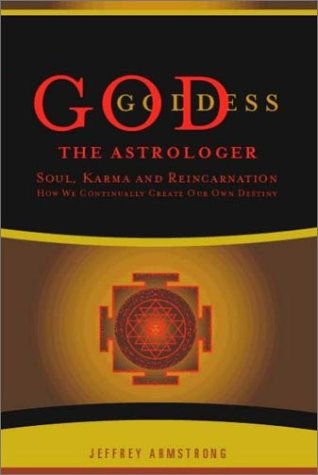 God the Astrologer: Soul, Karma and Reincarnation How We Continually Create Our Own Destiny
