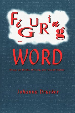 9781887123235: Figuring the Word: Essays on Books, Writing and Visual Poetics