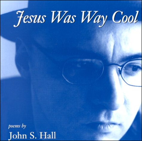 Jesus Was Way Cool: Hall, John S.