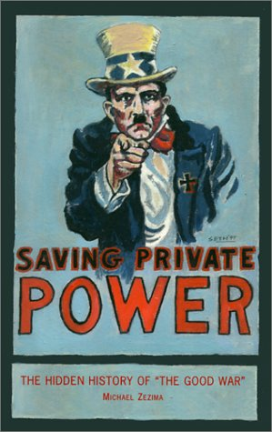 Saving Private Power: The Hidden History of 'the Good War': Mickey Z.