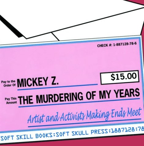 9781887128780: The Murdering of My Years: Artists and Activists Making Ends Meet (Soft Skill Books Series)