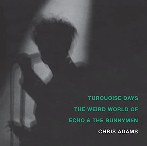 Turquoise Days: The Weird World of Echo: Adams, Chris