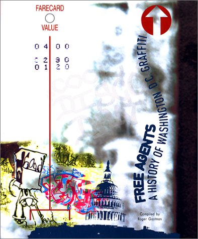 Free Agents : A History of Washington D.C. Graffiti: Gastman, Roger - Editor