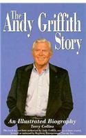 The Andy Griffith Story: An Illustrated Biography: Collins, Terry