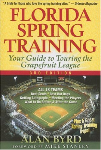 Florida Spring Training: Your Guide to Touring the Grapefruit League: Byrd, Alan