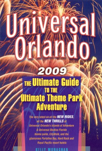 Universal Orlando 2009: The Ultimate Guide to the Ultimate Theme Park Adventure (Universal Orlando:...