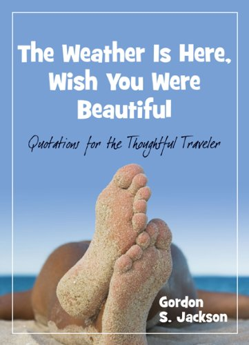 9781887140867: The Weather Is Here, Wish You Were Beautiful: Quotes for the Thoughtful Traveler