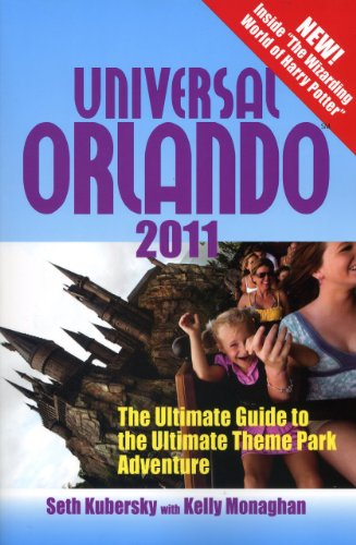 Universal Orlando 2011: The Ultimate Guide to the Ultimate Theme Park Adventure (Universal Orlando:...