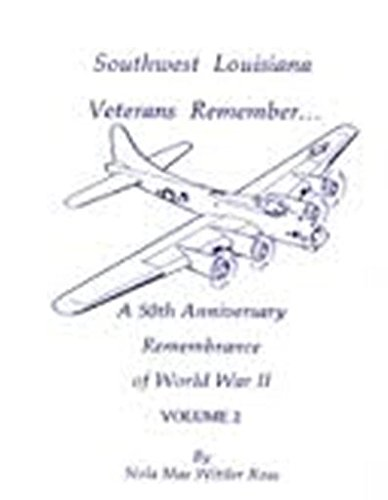 Southwest Louisiana Veterans Remember: A 50th Anniversary Remembrance of World War II (1887144072) by Nola Mae Ross