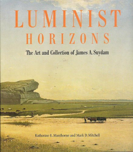 Luminist Horizons: The Art and Collection of James A. Suydam: Katherine Manthorne; Mark D. Mitchell...