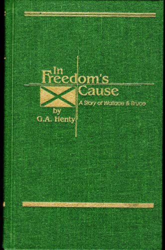 In Freedom's Cause, A Story of Wallace: Henty, G.A.
