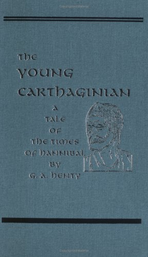 The Young Carthaginian, A Story of the Times of Hannibal (1887159126) by G.A Henty