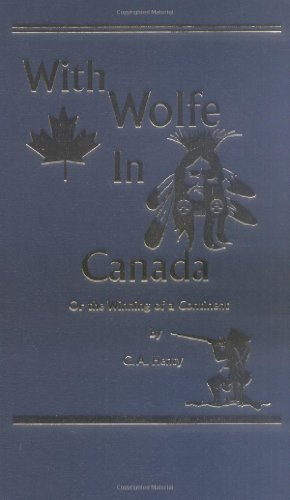 9781887159180: With Wolfe in Canada: Or the Winning of a Continent (Works of G. A. Henty)