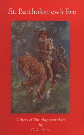 9781887159227: St. Barthlomew's Eve: A Tale of the Huguenot Wars (Works of G. A. Henty)