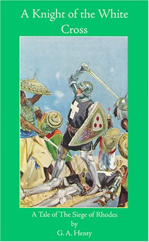 9781887159258: A Knight of The White Cross: A Tale of the Siege of Rhodes