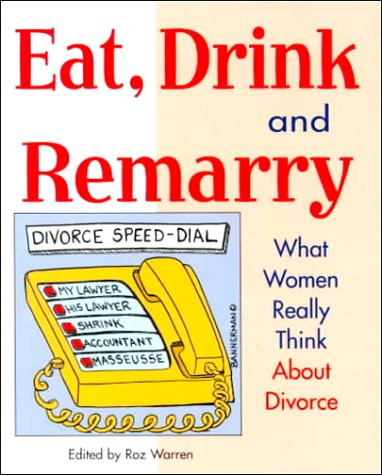 Eat, Drink & Remarry: What Women Really Think about Divorce: Warren, Roz