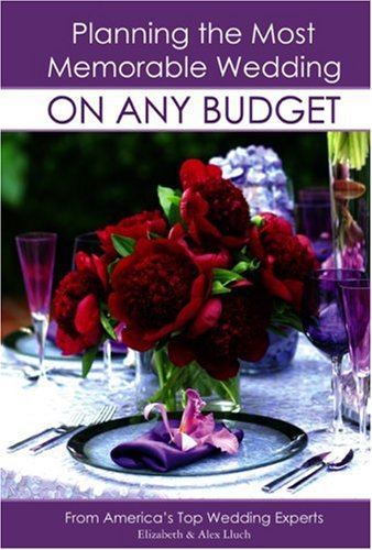 Planning the Most Memorable Wedding On Any Budget (9781887169684) by Elizabeth Lluch; Alex Lluch
